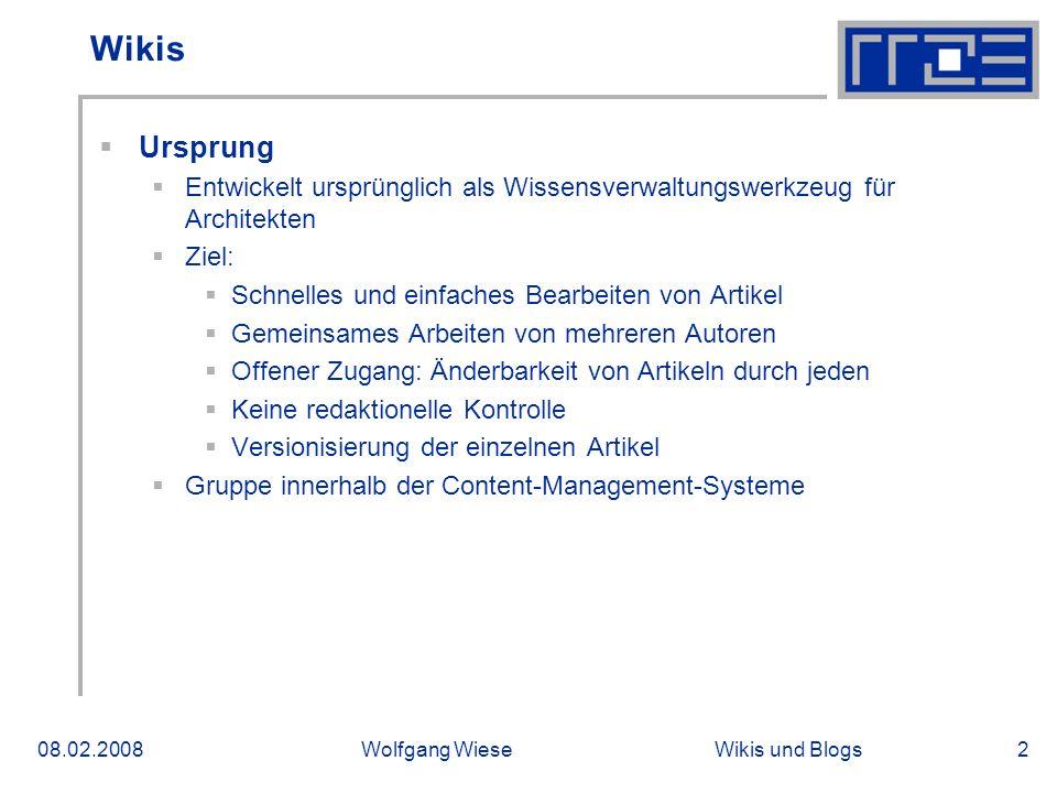 Wikis und Blogs08.02.2008Wolfgang Wiese2 Wikis Ursprung Entwickelt ursprünglich als Wissensverwaltungswerkzeug für Architekten Ziel: Schnelles und ein