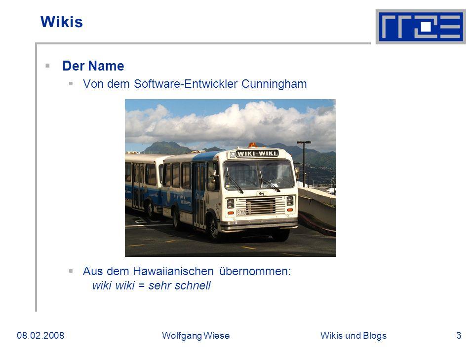 Wikis und Blogs08.02.2008Wolfgang Wiese3 Wikis Der Name Von dem Software-Entwickler Cunningham Aus dem Hawaiianischen übernommen: wiki wiki = sehr schnell