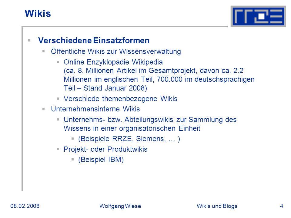 Wikis und Blogs08.02.2008Wolfgang Wiese4 Wikis Verschiedene Einsatzformen Öffentliche Wikis zur Wissensverwaltung Online Enzyklopädie Wikipedia (ca.