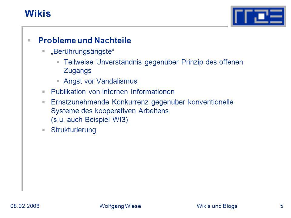 Wikis und Blogs08.02.2008Wolfgang Wiese5 Wikis Probleme und Nachteile Berührungsängste Teilweise Unverständnis gegenüber Prinzip des offenen Zugangs A