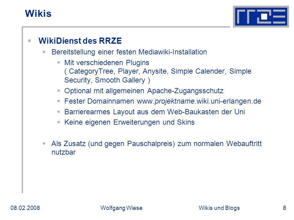 Wikis und Blogs08.02.2008Wolfgang Wiese8 Wikis WikiDienst des RRZE Bereitstellung einer festen Mediawiki-Installation Mit verschiedenen Plugins ( Cate
