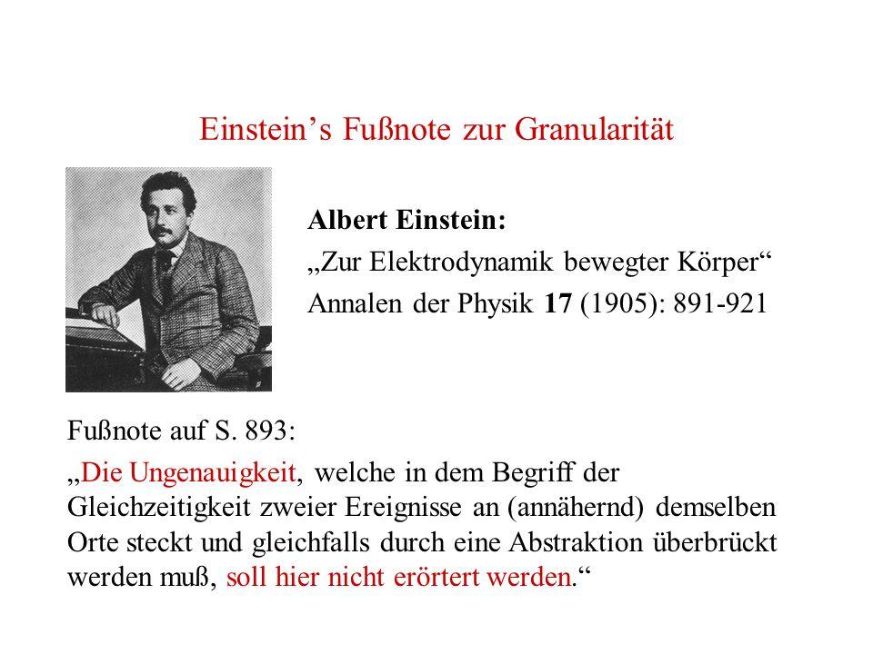 Einsteins Fußnote zur Granularität Albert Einstein: Zur Elektrodynamik bewegter Körper Annalen der Physik 17 (1905): 891-921 Fußnote auf S. 893: Die U