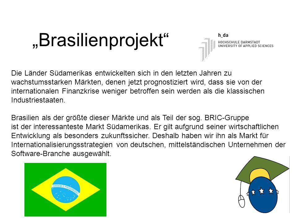1 Brasilienprojekt Die Länder Südamerikas entwickelten sich in den letzten Jahren zu wachstumsstarken Märkten, denen jetzt prognostiziert wird, dass sie von der internationalen Finanzkrise weniger betroffen sein werden als die klassischen Industriestaaten.
