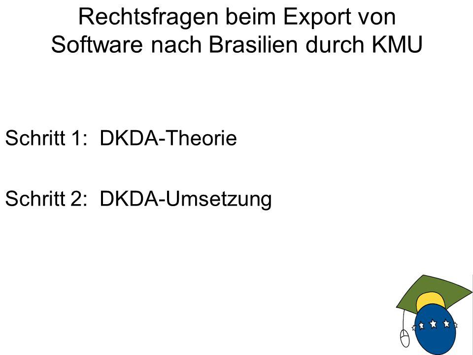 13 Schritt 1: DKDA-Theorie Schritt 2: DKDA-Umsetzung Rechtsfragen beim Export von Software nach Brasilien durch KMU