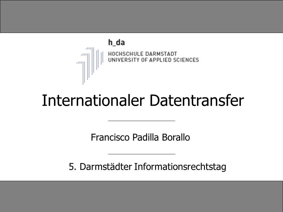 Francisco Padilla Borallo 5. Darmstädter Informationsrechtstag Internationaler Datentransfer