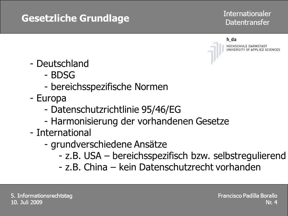 Gesetzliche Grundlage - Deutschland - BDSG - bereichsspezifische Normen - Europa - Datenschutzrichtlinie 95/46/EG - Harmonisierung der vorhandenen Ges