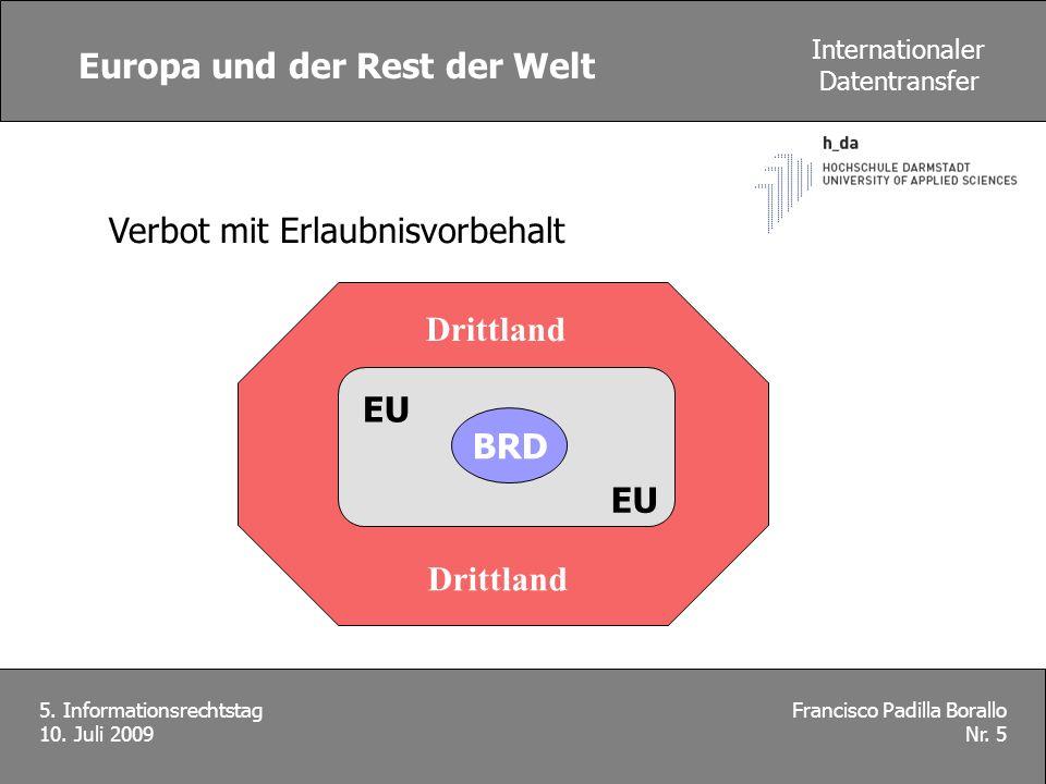 Europa und der Rest der Welt Francisco Padilla Borallo Nr. 5 5. Informationsrechtstag 10. Juli 2009 Internationaler Datentransfer BRD EU Drittland Ver