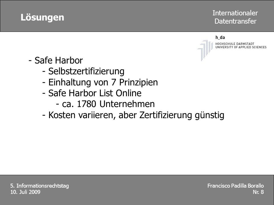 Francisco Padilla Borallo Nr. 8 5. Informationsrechtstag 10. Juli 2009 Internationaler Datentransfer - Safe Harbor - Selbstzertifizierung - Einhaltung