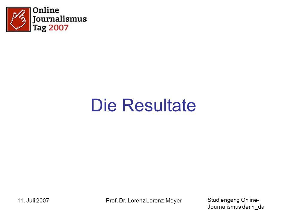 Studiengang Online- Journalismus der h_da 11. Juli 2007Prof. Dr. Lorenz Lorenz-Meyer Die Resultate