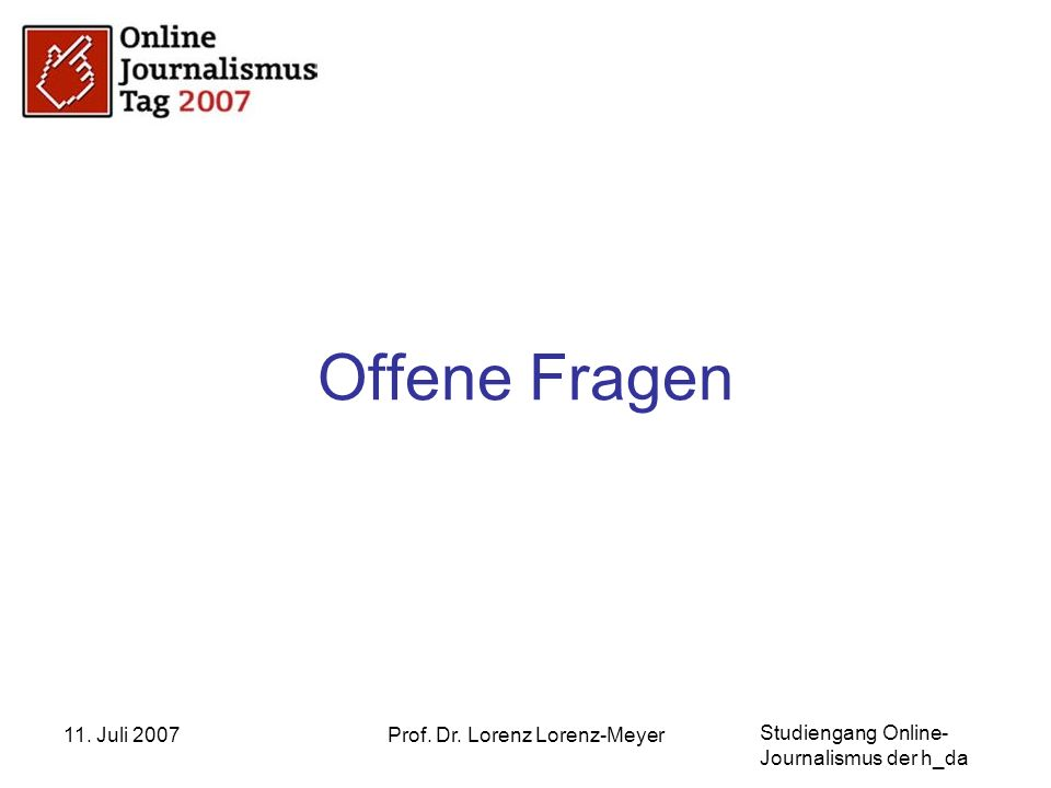 Studiengang Online- Journalismus der h_da 11. Juli 2007Prof. Dr. Lorenz Lorenz-Meyer Offene Fragen