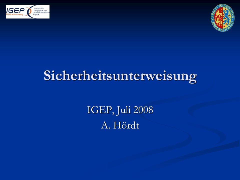 Sicherheitsunterweisung IGEP, Juli 2008 A. Hördt