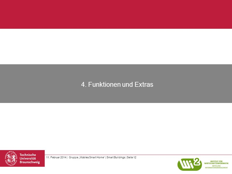 4. Funktionen und Extras 11. Februar 2014 | Gruppe Mobiles Smart Home | Smart Buildings | Seite 12