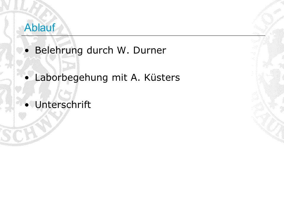 Ablauf Belehrung durch W. Durner Laborbegehung mit A. Küsters Unterschrift