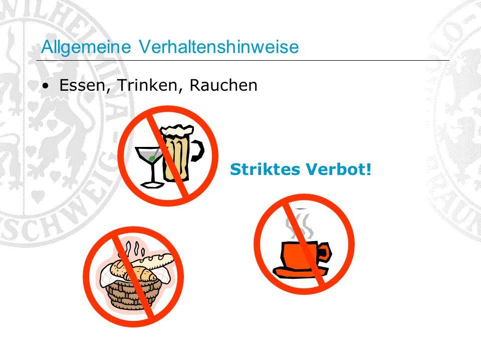 Allgemeine Verhaltenshinweise Essen, Trinken, Rauchen Striktes Verbot!