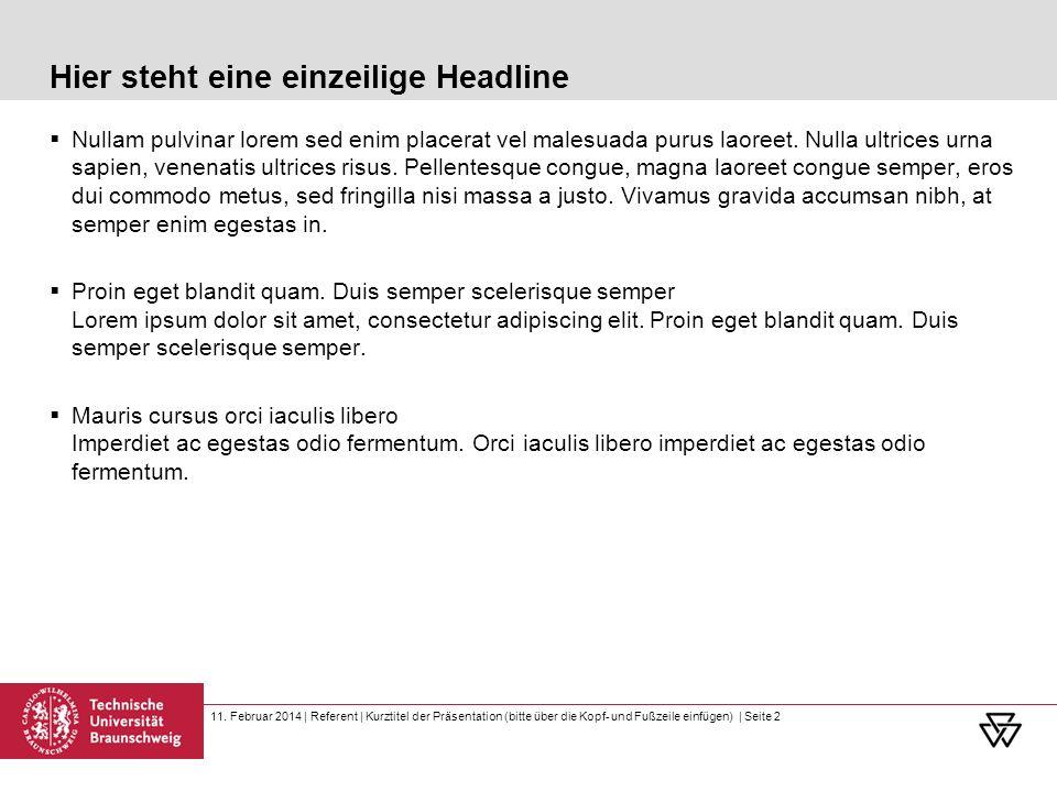 11. Februar 2014 | Referent | Kurztitel der Präsentation (bitte über die Kopf- und Fußzeile einfügen) | Seite 2 Hier steht eine einzeilige Headline Nu