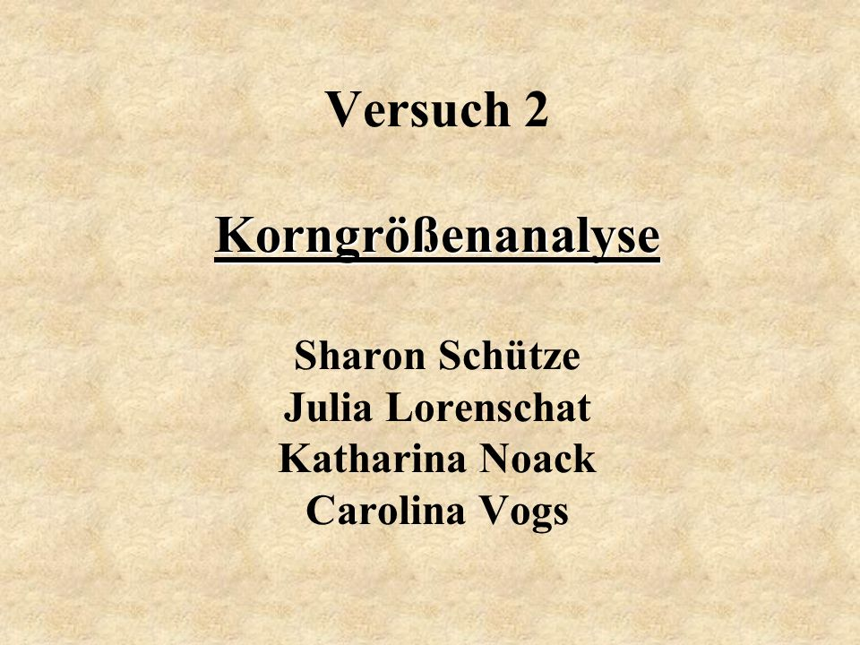 Korngrößenanalyse Versuch 2 Korngrößenanalyse Sharon Schütze Julia Lorenschat Katharina Noack Carolina Vogs