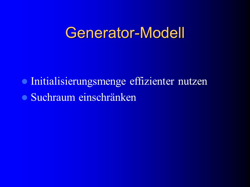 Generator-Modell Initialisierungsmenge effizienter nutzen Suchraum einschränken