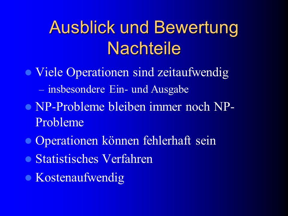 Ausblick und Bewertung Nachteile Viele Operationen sind zeitaufwendig – insbesondere Ein- und Ausgabe NP-Probleme bleiben immer noch NP- Probleme Oper
