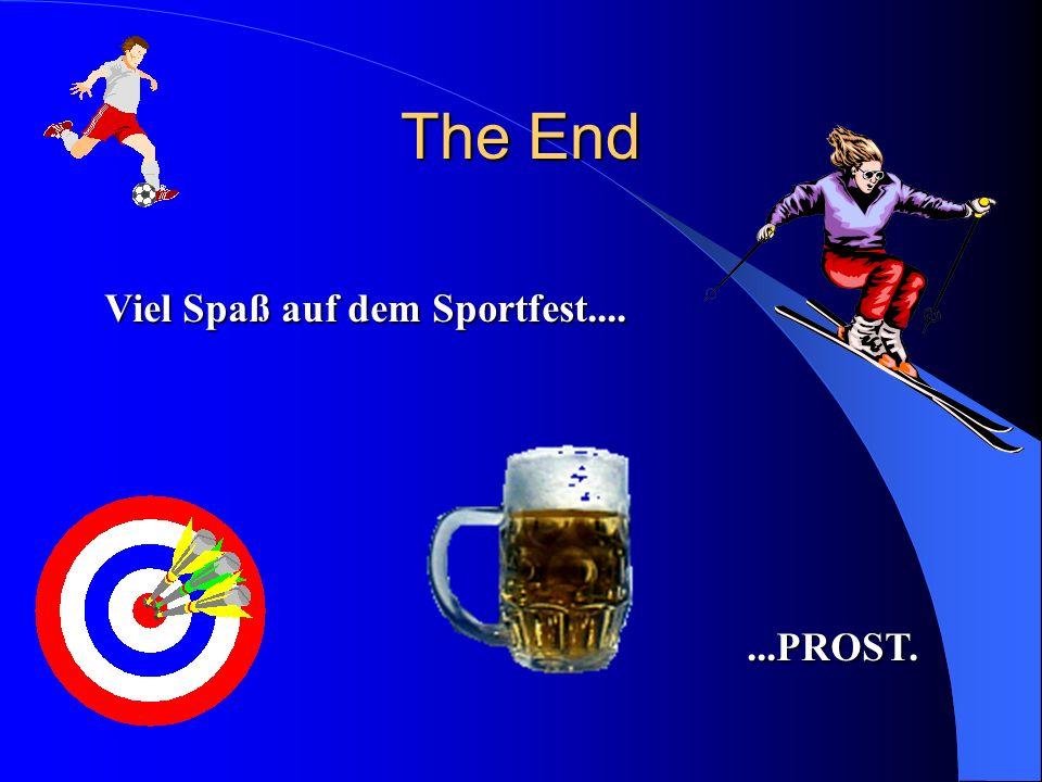 The End Viel Spaß auf dem Sportfest.......PROST.