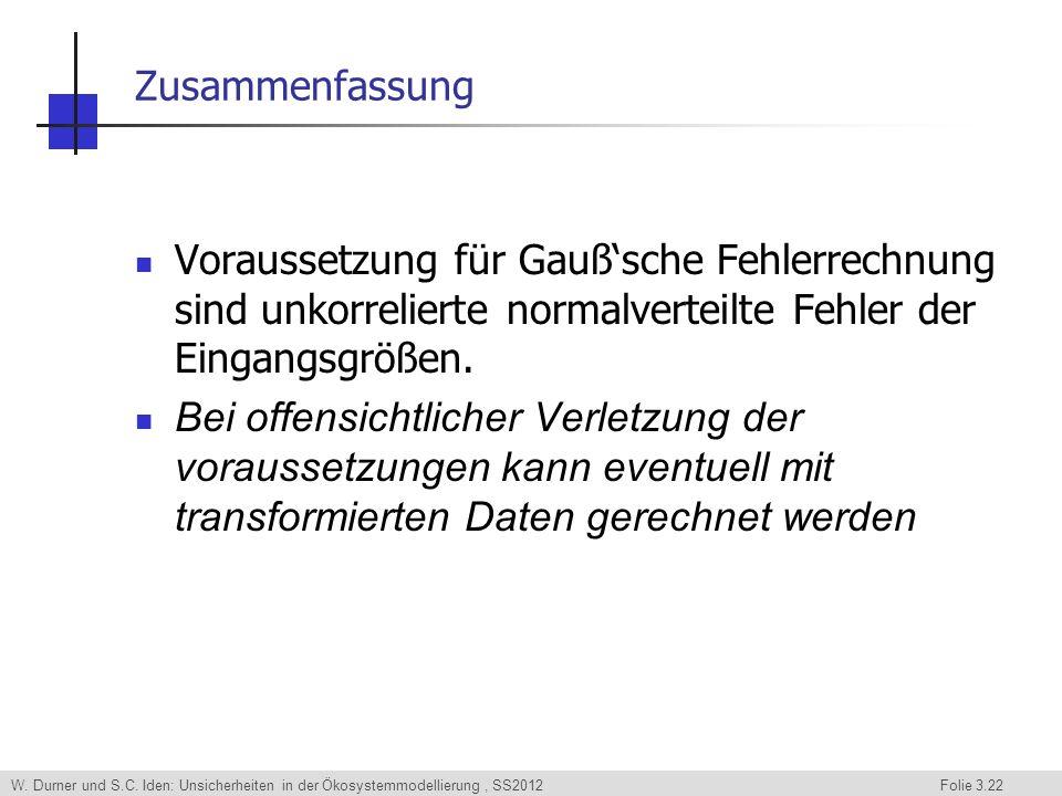 W. Durner und S.C. Iden: Unsicherheiten in der Ökosystemmodellierung, SS2012 Folie 3.22 Zusammenfassung Voraussetzung für Gaußsche Fehlerrechnung sind