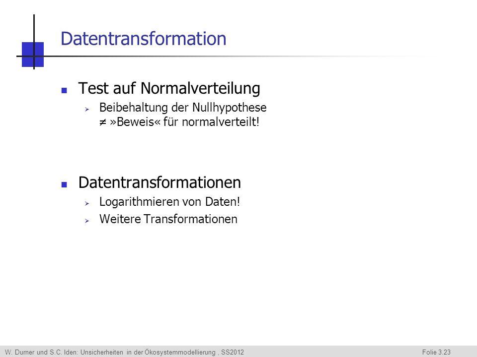 W. Durner und S.C. Iden: Unsicherheiten in der Ökosystemmodellierung, SS2012 Folie 3.23 Datentransformation Test auf Normalverteilung Beibehaltung der