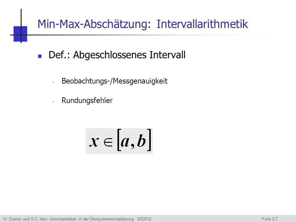 W. Durner und S.C. Iden: Unsicherheiten in der Ökosystemmodellierung, SS2012 Folie 3.7 Min-Max-Abschätzung: Intervallarithmetik Def.: Abgeschlossenes