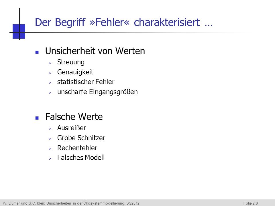 W. Durner und S.C. Iden: Unsicherheiten in der Ökosystemmodellierung, SS2012 Folie 2.8 Der Begriff »Fehler« charakterisiert … Unsicherheit von Werten