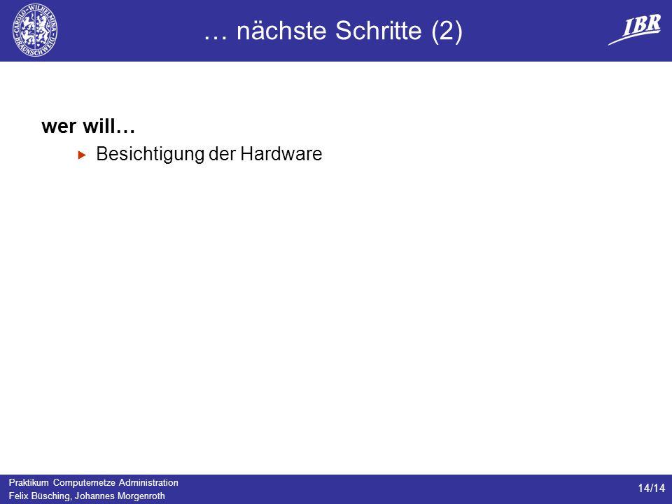 Praktikum Computernetze Administration Felix Büsching, Johannes Morgenroth 14/14 … nächste Schritte (2) wer will… Besichtigung der Hardware