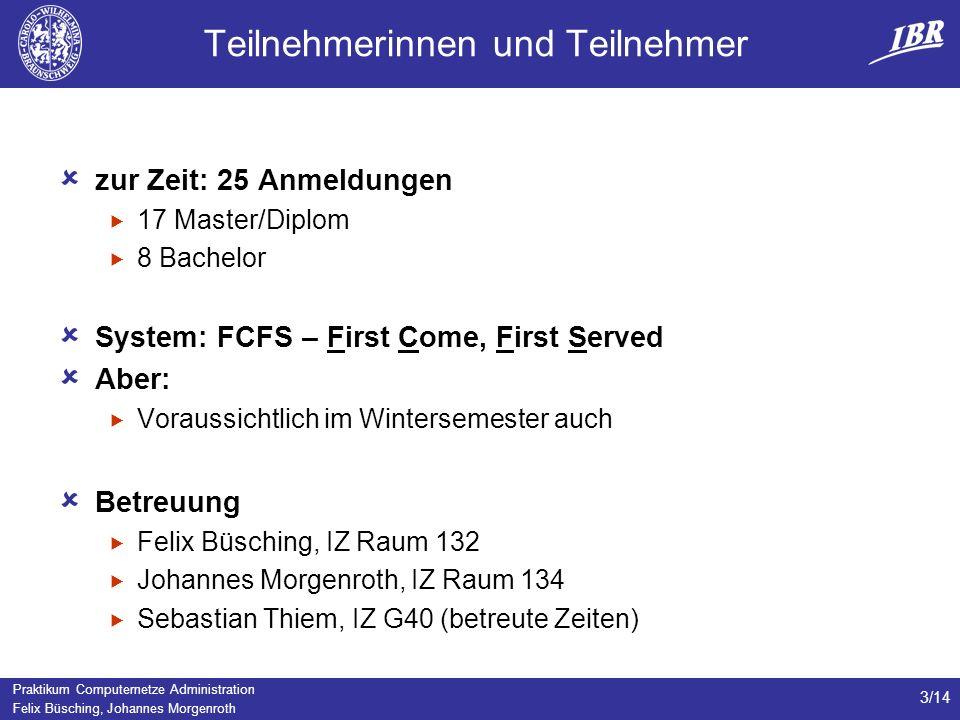 Praktikum Computernetze Administration Felix Büsching, Johannes Morgenroth 3/14 Teilnehmerinnen und Teilnehmer zur Zeit: 25 Anmeldungen 17 Master/Dipl