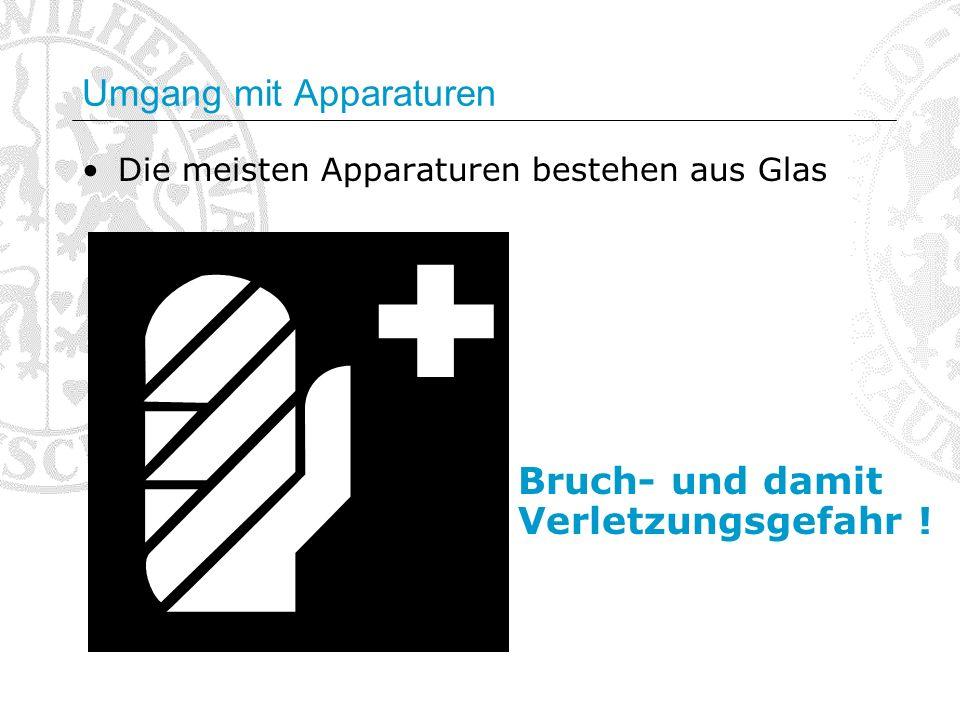 Die meisten Apparaturen bestehen aus Glas Bruch- und damit Verletzungsgefahr !