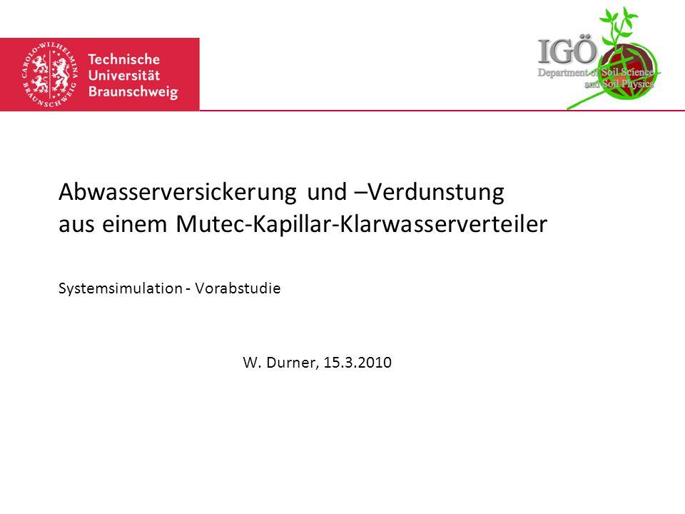 Abwasserversickerung und –Verdunstung aus einem Mutec-Kapillar-Klarwasserverteiler Systemsimulation - Vorabstudie W. Durner, 15.3.2010