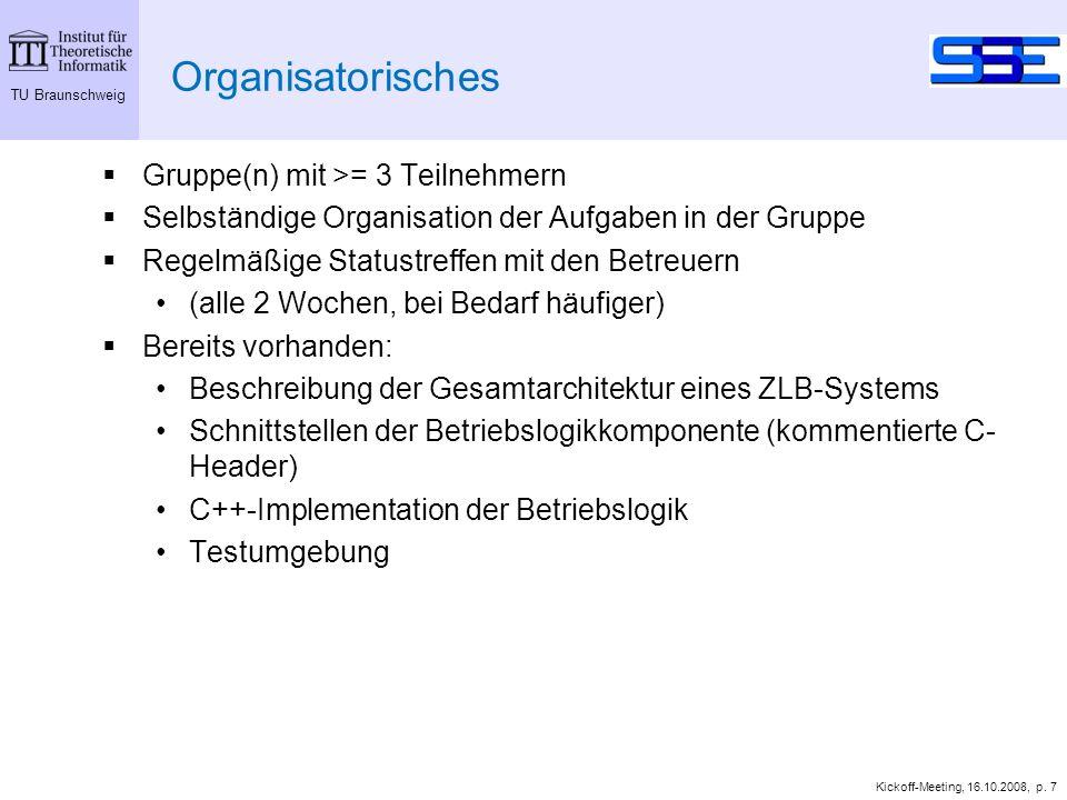 TU Braunschweig Kickoff-Meeting, 16.10.2008, p. 7 Organisatorisches Gruppe(n) mit >= 3 Teilnehmern Selbständige Organisation der Aufgaben in der Grupp