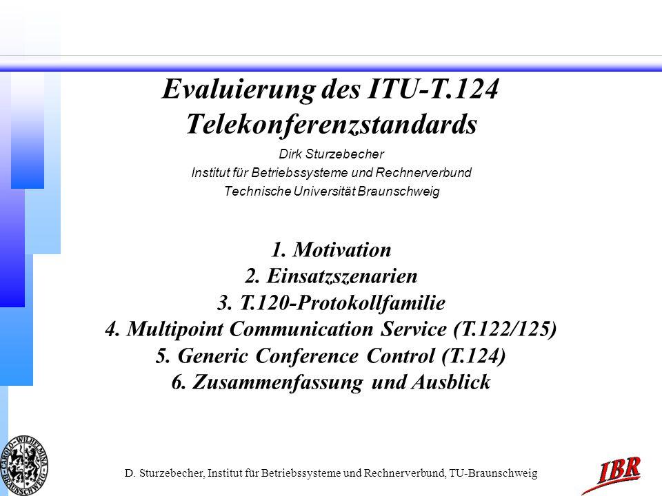 D. Sturzebecher, Institut für Betriebssysteme und Rechnerverbund, TU-Braunschweig Evaluierung des ITU-T.124 Telekonferenzstandards Dirk Sturzebecher I