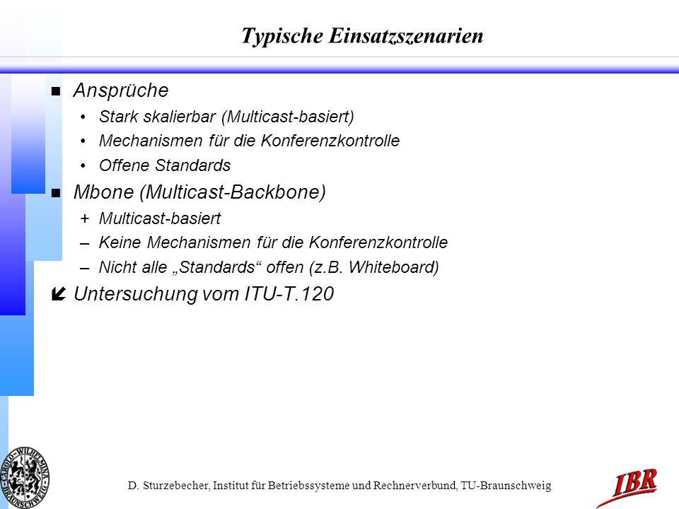 D. Sturzebecher, Institut für Betriebssysteme und Rechnerverbund, TU-Braunschweig Typische Einsatzszenarien n Ansprüche Stark skalierbar (Multicast-ba