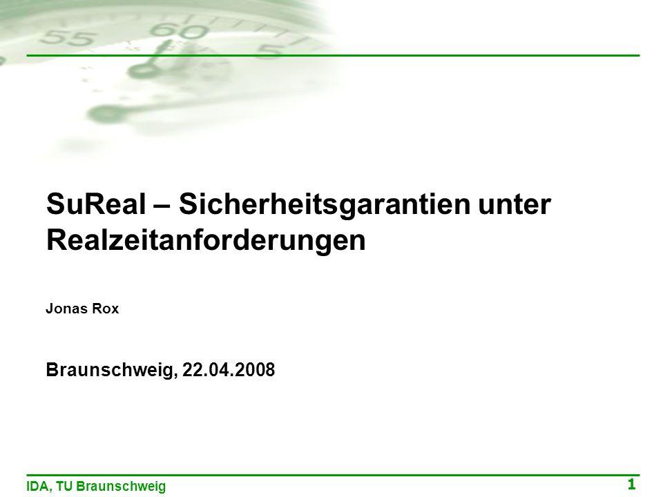 1 IDA, TU Braunschweig SuReal – Sicherheitsgarantien unter Realzeitanforderungen Jonas Rox Braunschweig, 22.04.2008 Jonas Rox Braunschweig, 22.04.2008