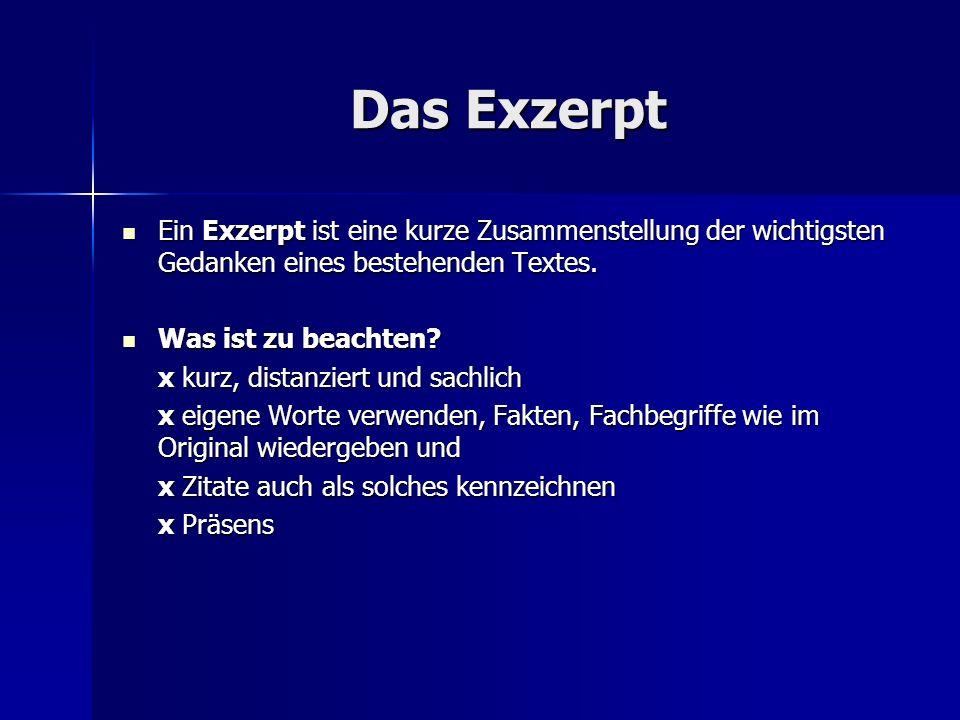Das Exzerpt Ein Exzerpt ist eine kurze Zusammenstellung der wichtigsten Gedanken eines bestehenden Textes. Ein Exzerpt ist eine kurze Zusammenstellung
