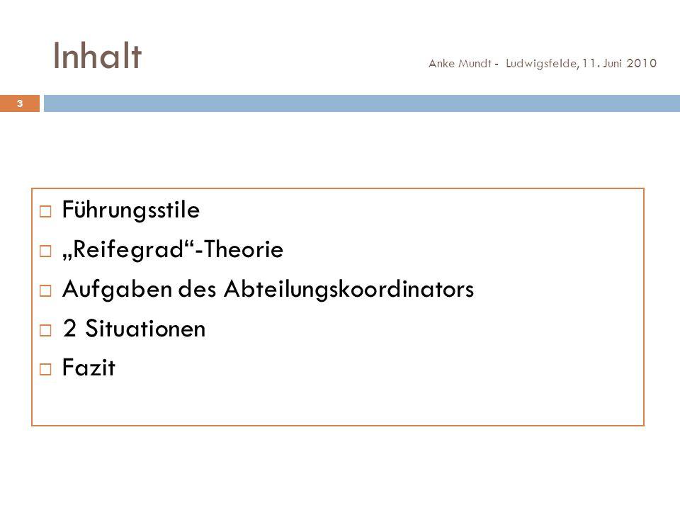 Inhalt Anke Mundt - Ludwigsfelde, 11. Juni 2010 3 Führungsstile Reifegrad-Theorie Aufgaben des Abteilungskoordinators 2 Situationen Fazit