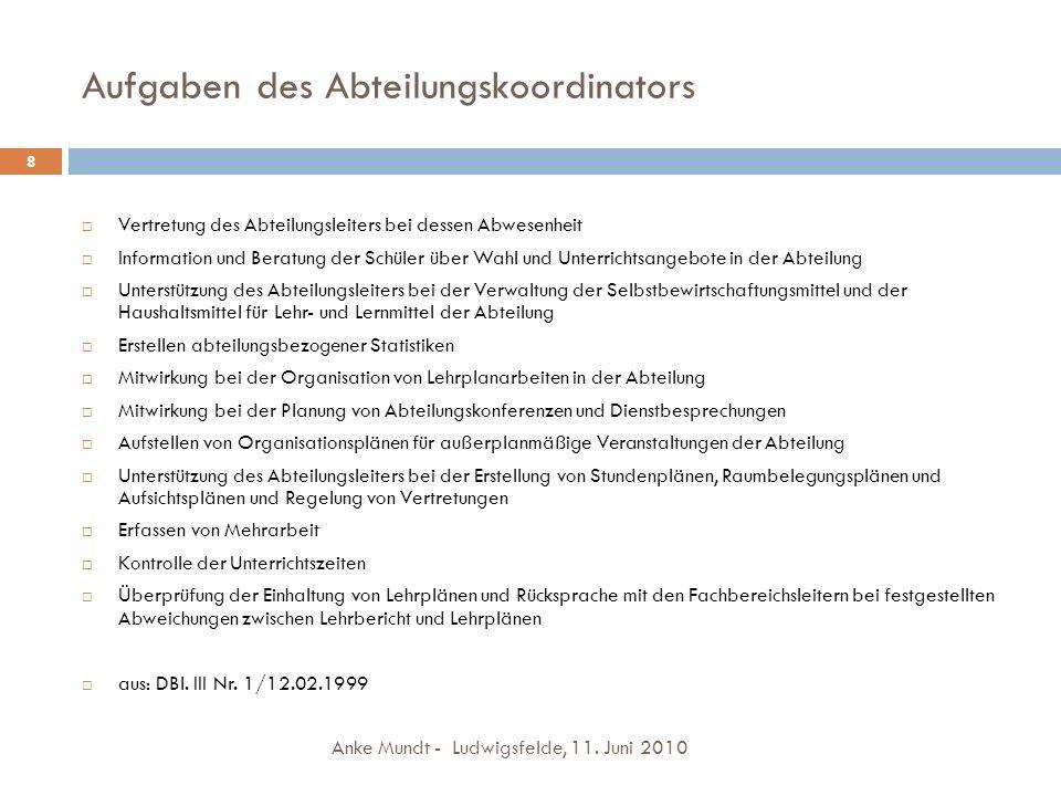 Aufgaben des Abteilungskoordinators Anke Mundt - Ludwigsfelde, 11. Juni 2010 8 Vertretung des Abteilungsleiters bei dessen Abwesenheit Information und