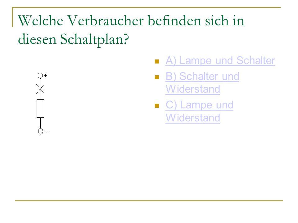 Welche Verbraucher befinden sich in diesen Schaltplan? A) Lampe und Schalter B) Schalter und Widerstand B) Schalter und Widerstand C) Lampe und Widers