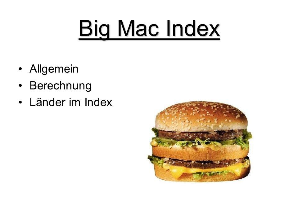 Allgemein Wurde im Jahr 1986 das erste mal von The Economist veröffentlicht Der Big Mac Index ist ein allgemeiner Hinweis, um zu erkennen welche Währungen im Verhältnis zum US Dollar über oder unterbewertet sind.