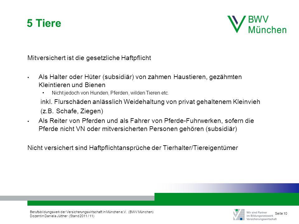 Berufsbildungswerk der Versicherungswirtschaft in München e.V. (BWV München) Dozentin Daniela Jüttner (Stand 2011 / 11) Seite 10 5 Tiere Mitversichert