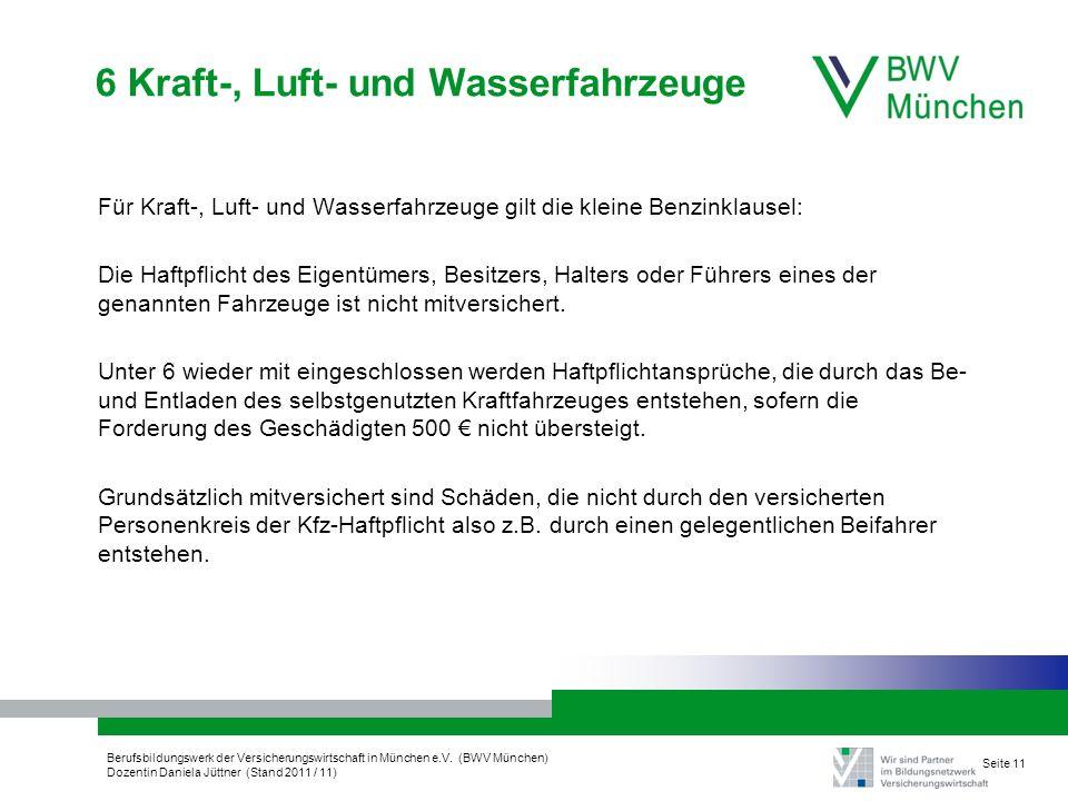 Berufsbildungswerk der Versicherungswirtschaft in München e.V. (BWV München) Dozentin Daniela Jüttner (Stand 2011 / 11) Seite 11 6 Kraft-, Luft- und W