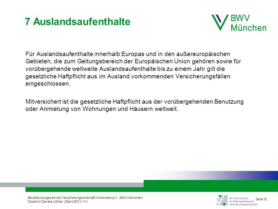 Berufsbildungswerk der Versicherungswirtschaft in München e.V. (BWV München) Dozentin Daniela Jüttner (Stand 2011 / 11) Seite 12 7 Auslandsaufenthalte
