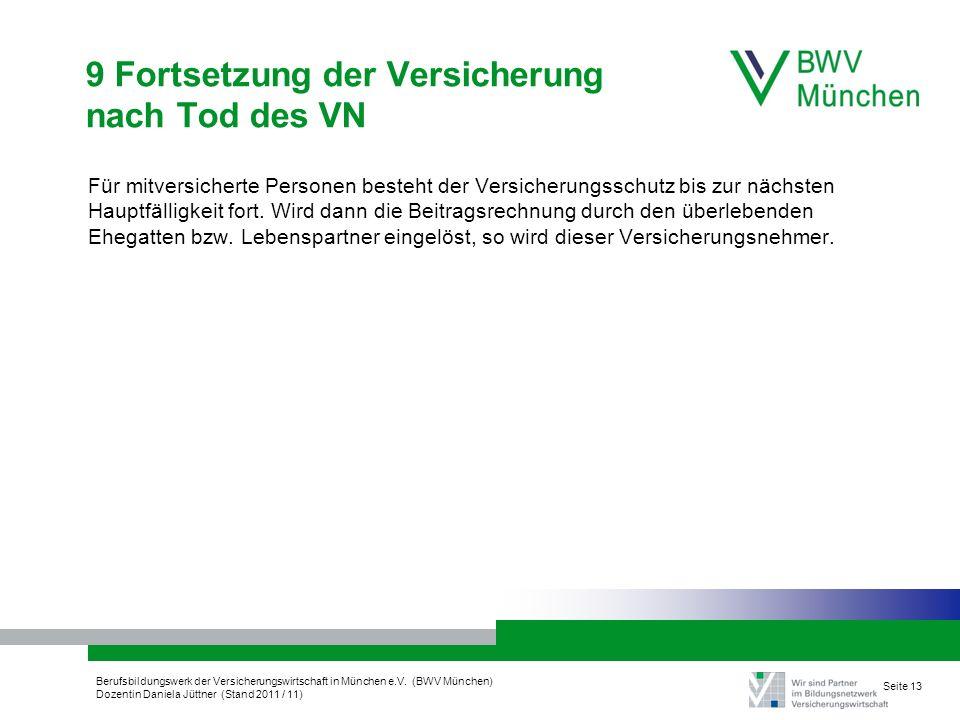 Berufsbildungswerk der Versicherungswirtschaft in München e.V. (BWV München) Dozentin Daniela Jüttner (Stand 2011 / 11) Seite 13 9 Fortsetzung der Ver
