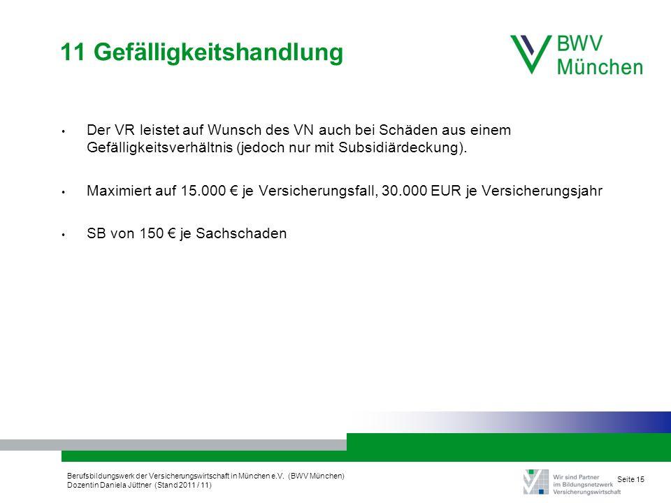 Berufsbildungswerk der Versicherungswirtschaft in München e.V. (BWV München) Dozentin Daniela Jüttner (Stand 2011 / 11) Seite 15 11 Gefälligkeitshandl