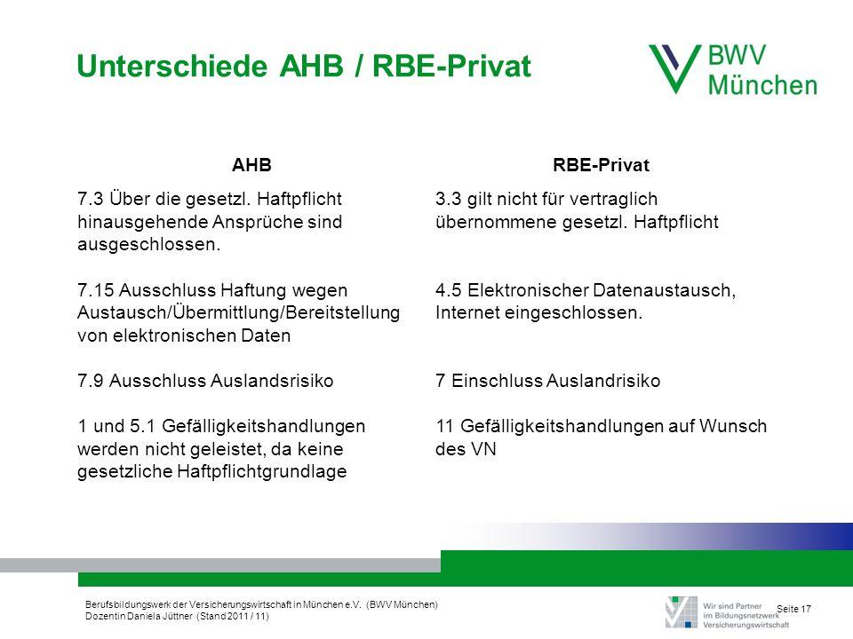 Berufsbildungswerk der Versicherungswirtschaft in München e.V. (BWV München) Dozentin Daniela Jüttner (Stand 2011 / 11) Seite 17 Unterschiede AHB / RB