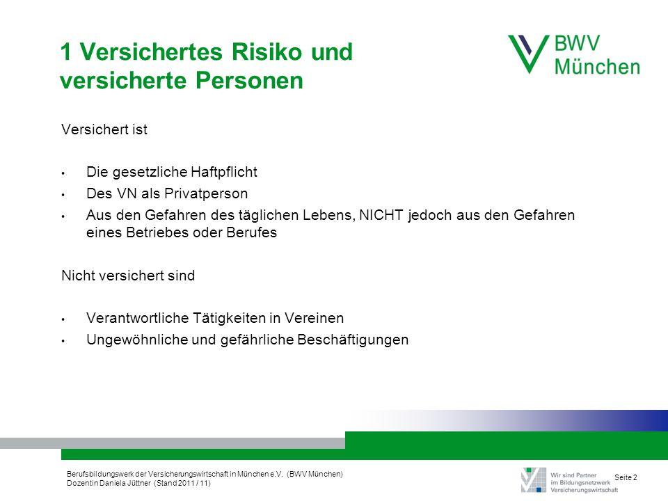 Berufsbildungswerk der Versicherungswirtschaft in München e.V. (BWV München) Dozentin Daniela Jüttner (Stand 2011 / 11) Seite 2 1 Versichertes Risiko