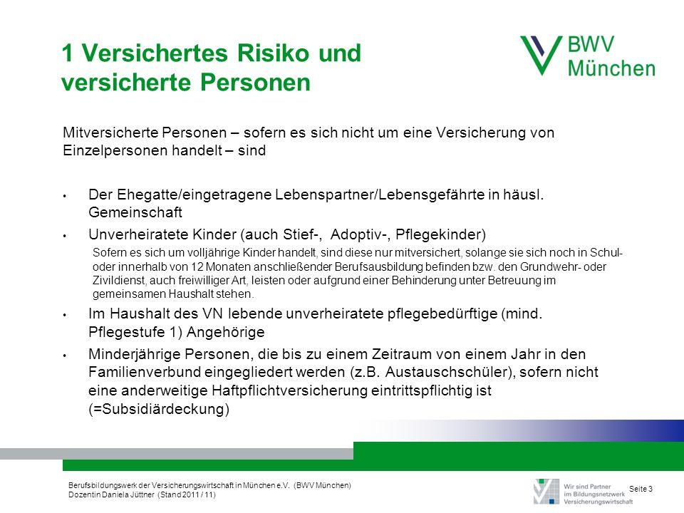 Berufsbildungswerk der Versicherungswirtschaft in München e.V. (BWV München) Dozentin Daniela Jüttner (Stand 2011 / 11) Seite 3 1 Versichertes Risiko