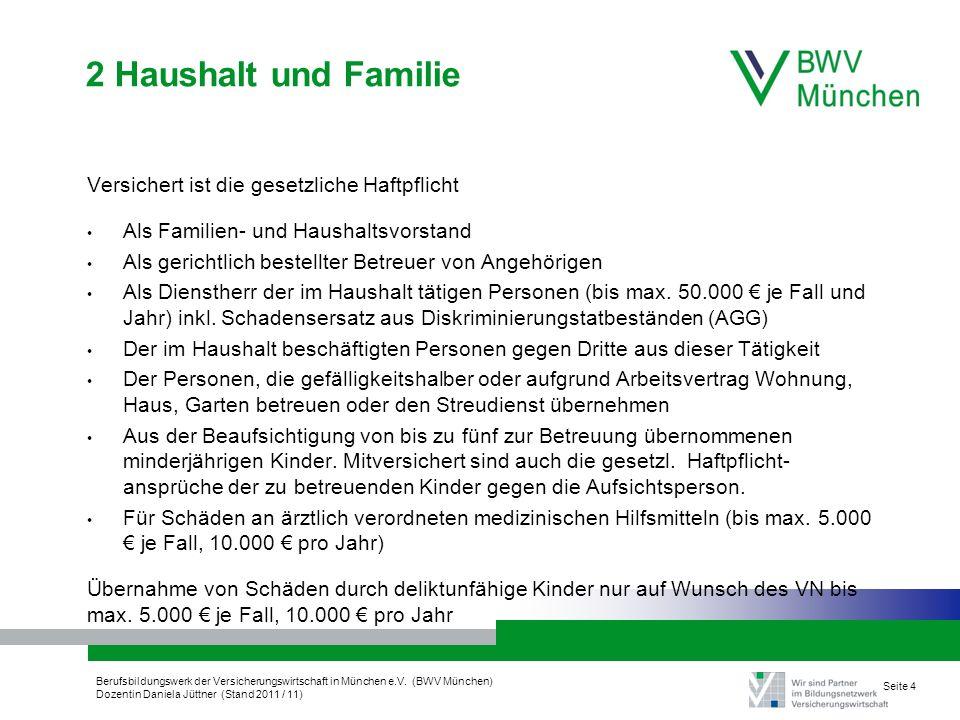 Berufsbildungswerk der Versicherungswirtschaft in München e.V. (BWV München) Dozentin Daniela Jüttner (Stand 2011 / 11) Seite 4 2 Haushalt und Familie