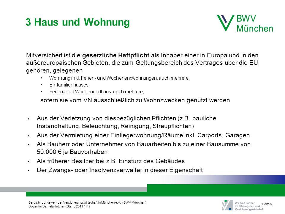 Berufsbildungswerk der Versicherungswirtschaft in München e.V. (BWV München) Dozentin Daniela Jüttner (Stand 2011 / 11) Seite 5 3 Haus und Wohnung Mit